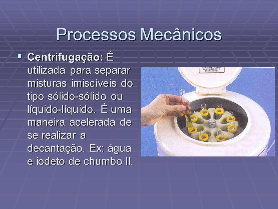 Processos Mecânicos Centrifugação: É utilizada para separar misturas imiscíveis do tipo sólido-sólido ou líquido-líquido. É uma maneira acelerada de s