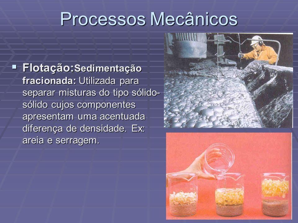 Processos Mecânicos Sedimentação fracionada: Utilizada para separar misturas do tipo sólido-sólido cujos componentes apresentam uma acentuada diferença de densidade.