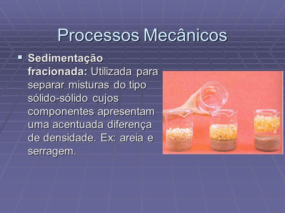 Processos Mecânicos Sedimentação fracionada: Utilizada para separar misturas do tipo sólido-sólido cujos componentes apresentam uma acentuada diferenç