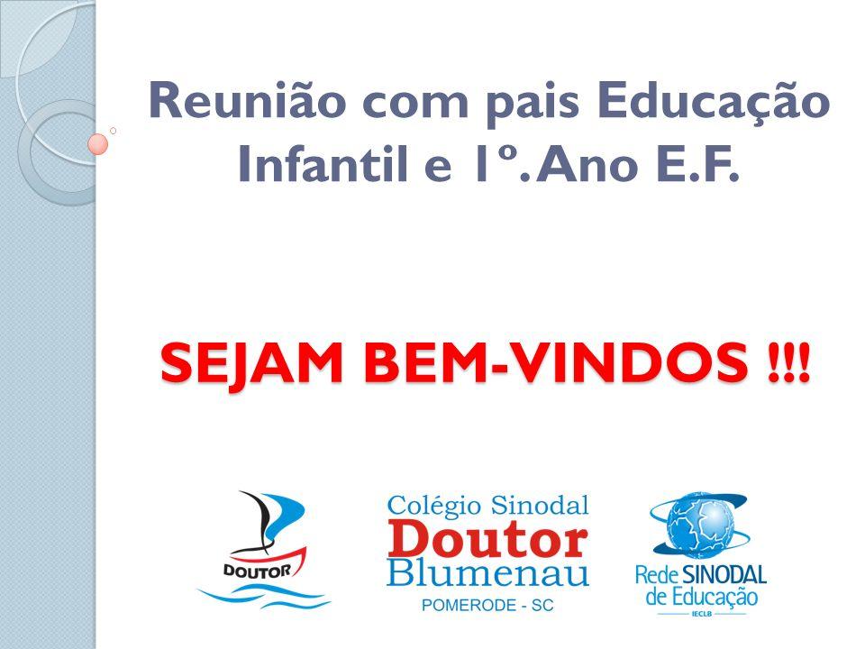 SEJAM BEM-VINDOS !!! Reunião com pais Educação Infantil e 1º. Ano E.F.