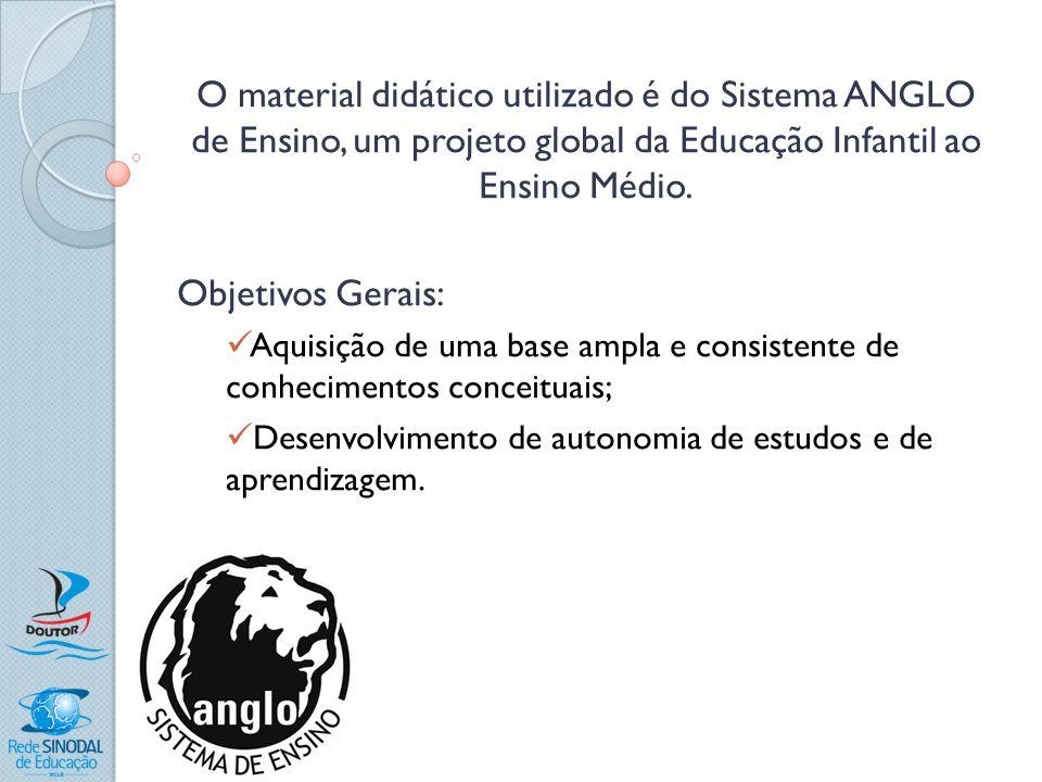 O material didático utilizado é do Sistema ANGLO de Ensino, um projeto global da Educação Infantil ao Ensino Médio. Objetivos Gerais: Aquisição de uma