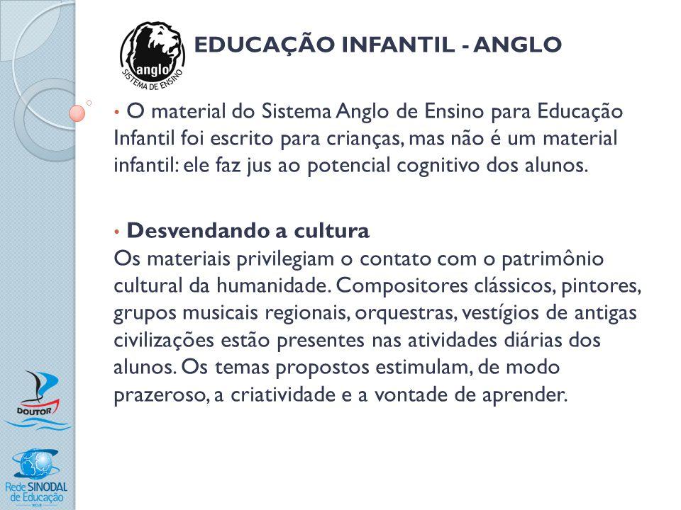 EDUCAÇÃO INFANTIL - ANGLO O material do Sistema Anglo de Ensino para Educação Infantil foi escrito para crianças, mas não é um material infantil: ele