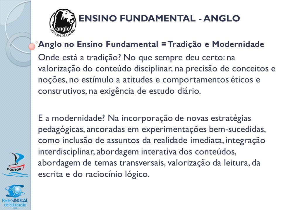 ENSINO FUNDAMENTAL - ANGLO Anglo no Ensino Fundamental = Tradição e Modernidade Onde está a tradição? No que sempre deu certo: na valorização do conte