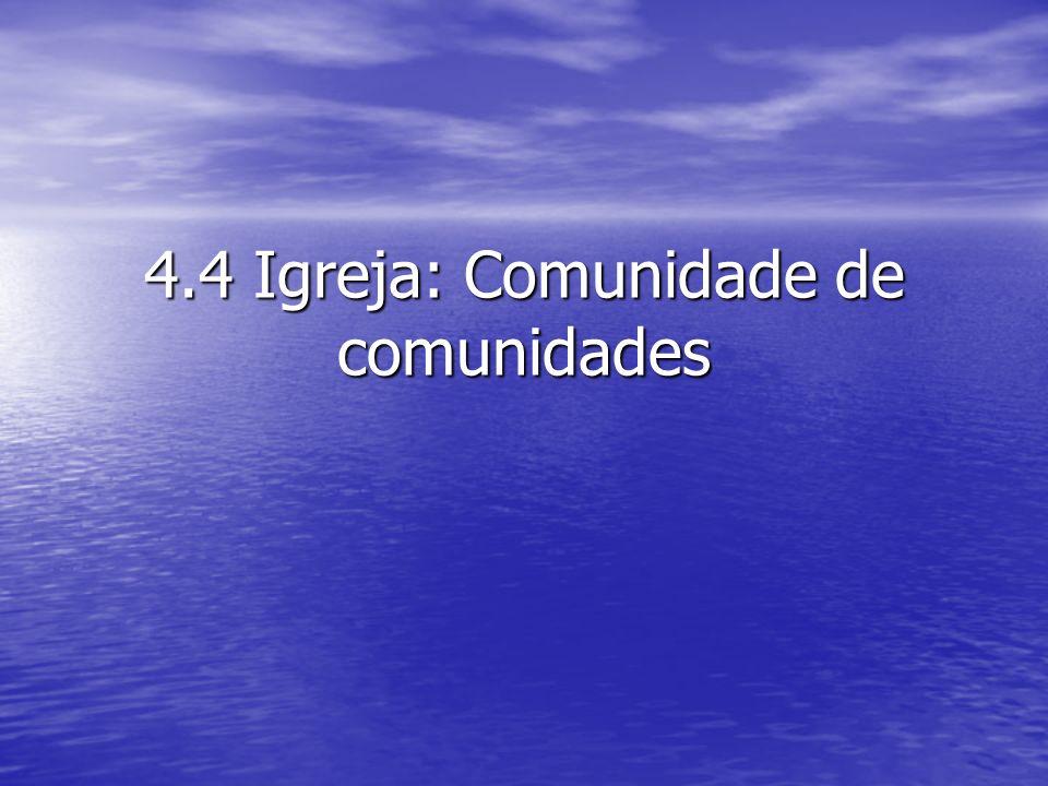 4.4 Igreja: Comunidade de comunidades