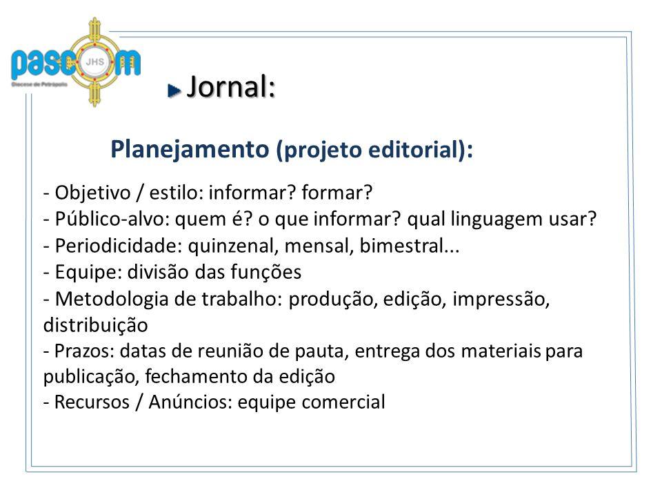Jornal: Jornal: Planejamento (projeto editorial) : - Objetivo / estilo: informar? formar? - Público-alvo: quem é? o que informar? qual linguagem usar?