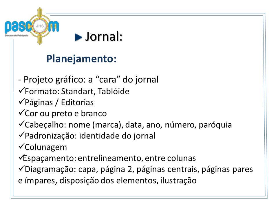 Jornal: Jornal: - Páginas: horizontal; vertical; modular Diagramação : - Matérias: em L; em 7; em U; em O - Alinhamento: texto justificado, título centralizado ou à esquerda - Hierarquia: na página, entre as matérias; na matéria, entre os elementos que a formam