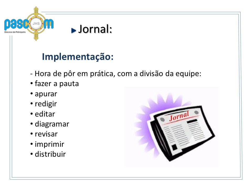 Jornal: Jornal: Implementação: - Hora de pôr em prática, com a divisão da equipe: fazer a pauta apurar redigir editar diagramar revisar imprimir distribuir