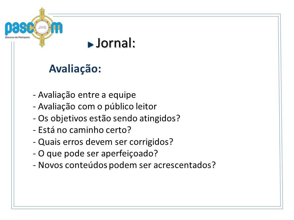 Jornal: Jornal: Avaliação: - Avaliação entre a equipe - Avaliação com o público leitor - Os objetivos estão sendo atingidos.