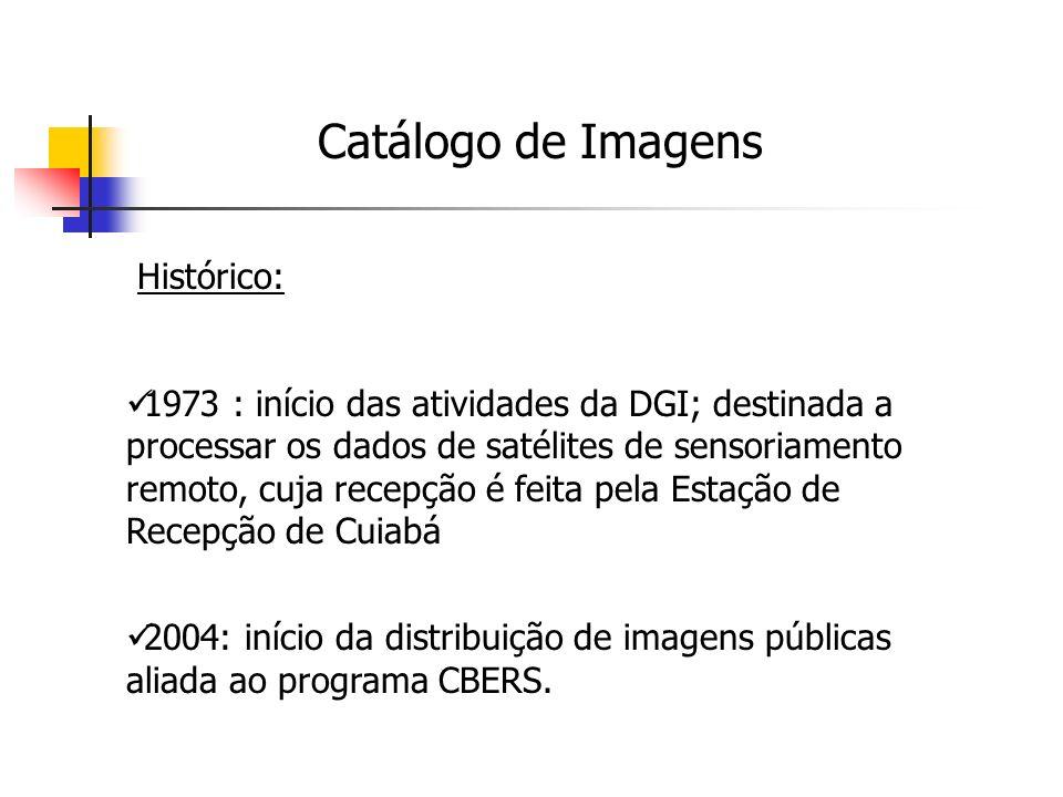 Catálogo de Imagens Histórico: 1973 : início das atividades da DGI; destinada a processar os dados de satélites de sensoriamento remoto, cuja recepção é feita pela Estação de Recepção de Cuiabá 2004: início da distribuição de imagens públicas aliada ao programa CBERS.