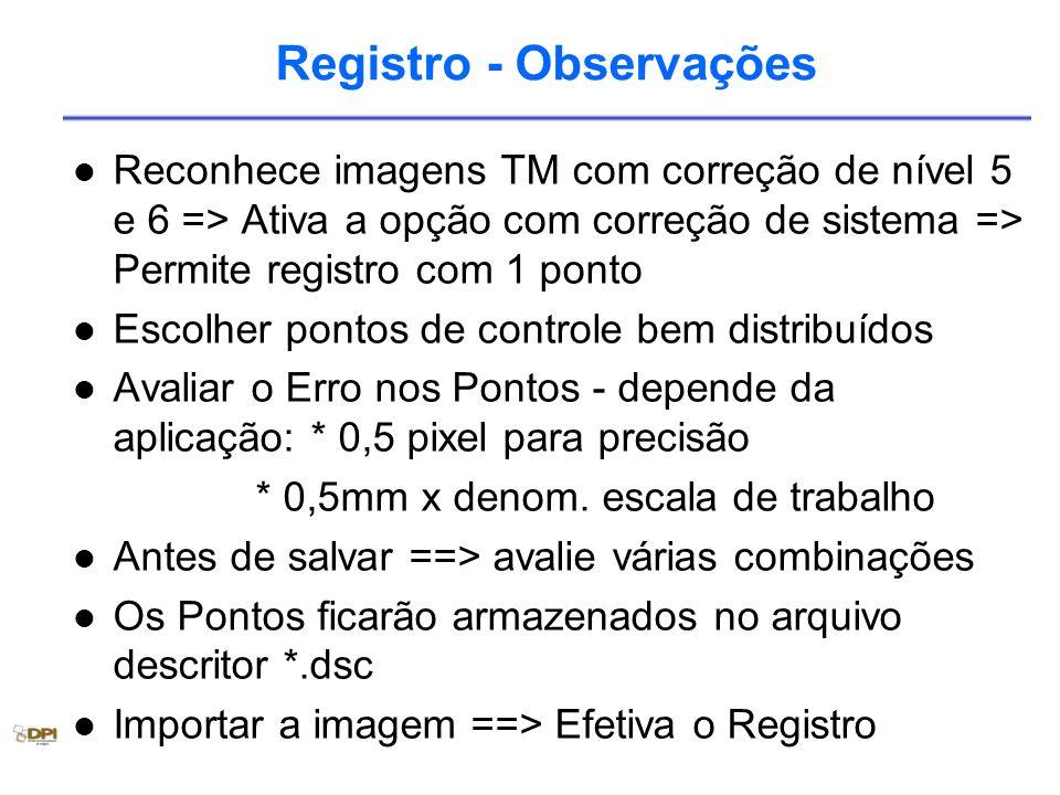Registro - Observações Reconhece imagens TM com correção de nível 5 e 6 => Ativa a opção com correção de sistema => Permite registro com 1 ponto Escol