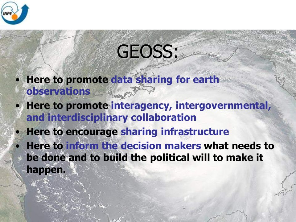 GEOSS: Here to promote data sharing for earth observations Here to promote interagency, intergovernmental, and interdisciplinary collaboration Here to