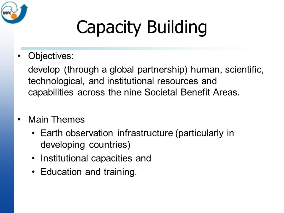 Capacity Building Objectives: develop (through a global partnership) human, scientific, technological, and institutional resources and capabilities ac