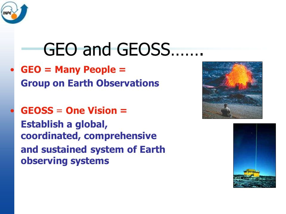 Strengthen cooperation and coordination among global observing systems and research programmes for integrated global observations, taking into account the need for building capacity and sharing of data from ground-based observations, satellite remote sensing and other sources among all countries Recommendation from WSSD, Johannesburg, 2002