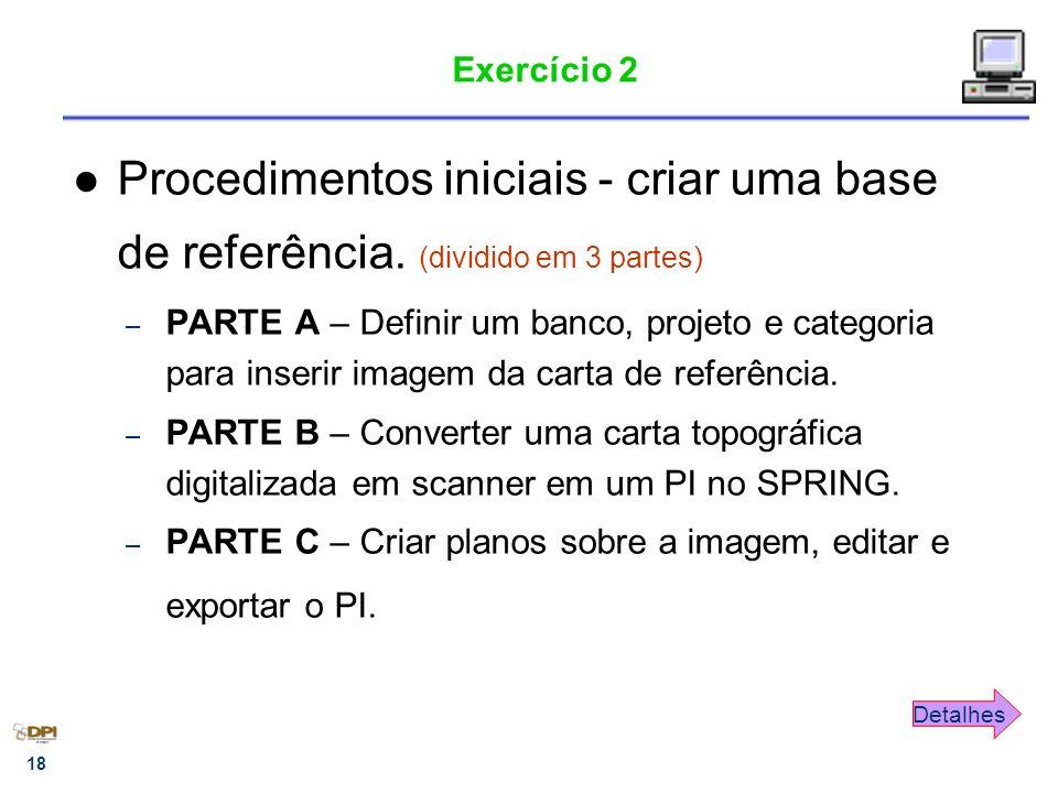 18 Exercício 2 Procedimentos iniciais - criar uma base de referência. (dividido em 3 partes) – PARTE A – Definir um banco, projeto e categoria para in