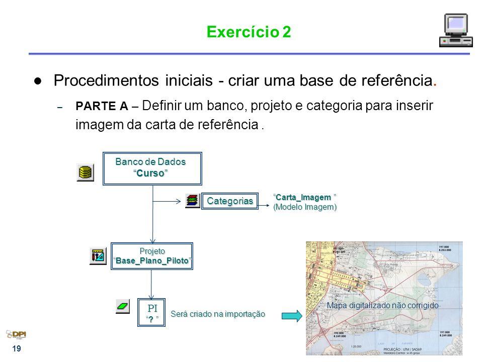 19 Exercício 2 Procedimentos iniciais - criar uma base de referência.