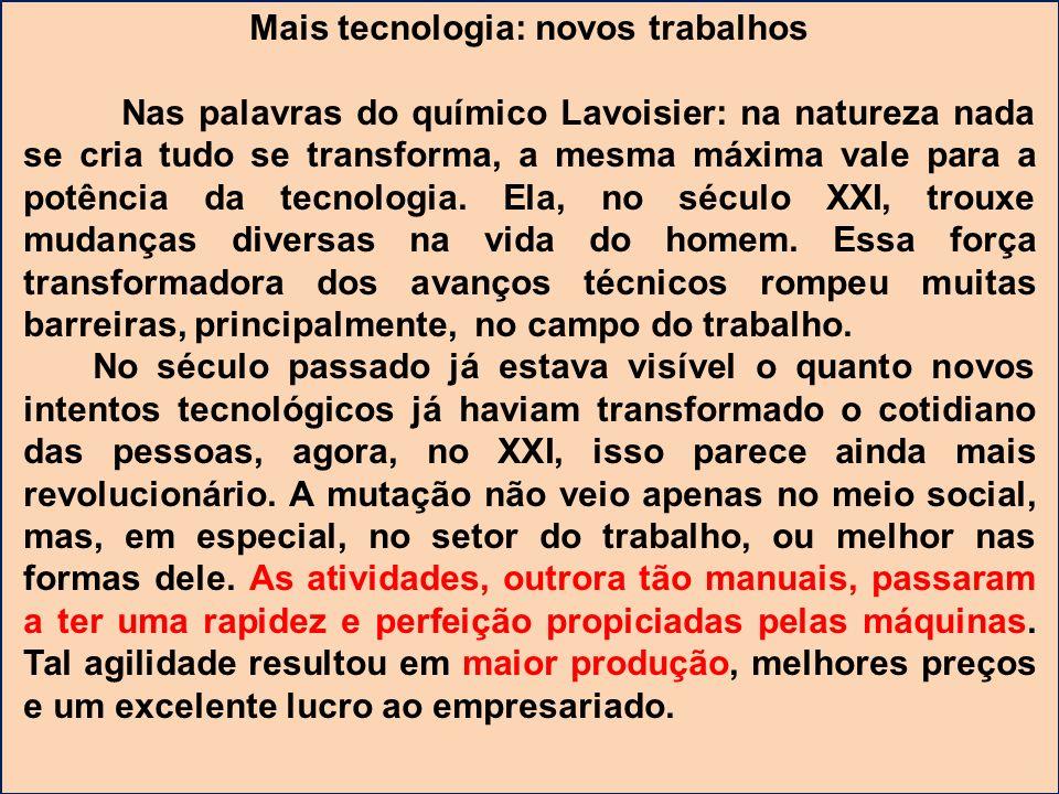 Mais tecnologia: novos trabalhos Nas palavras do químico Lavoisier: na natureza nada se cria tudo se transforma, a mesma máxima vale para a potência d