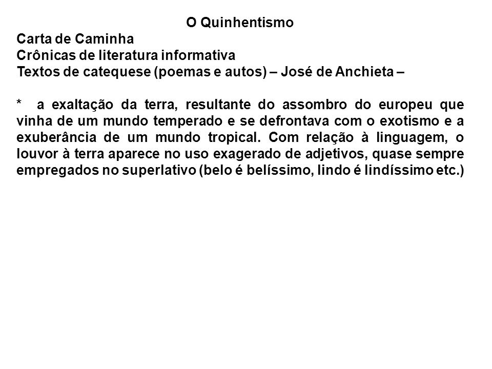 O Quinhentismo Carta de Caminha Crônicas de literatura informativa Textos de catequese (poemas e autos) – José de Anchieta – * a exaltação da terra, r