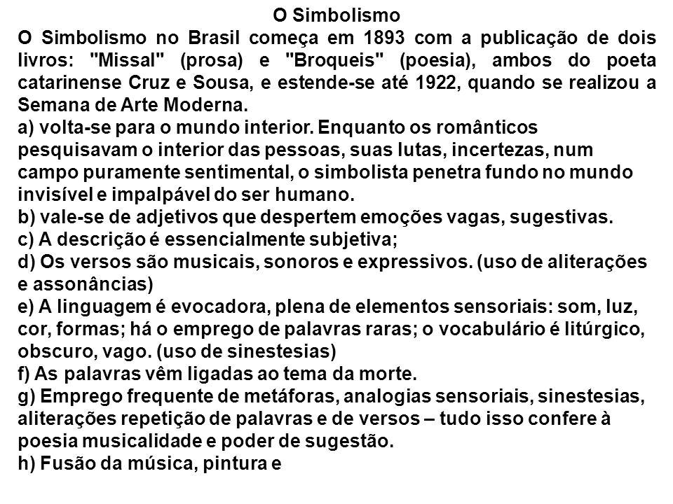 O Simbolismo O Simbolismo no Brasil começa em 1893 com a publicação de dois livros: