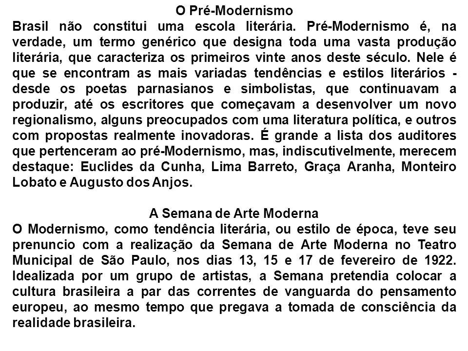 O Pré-Modernismo Brasil não constitui uma escola literária. Pré-Modernismo é, na verdade, um termo genérico que designa toda uma vasta produção literá