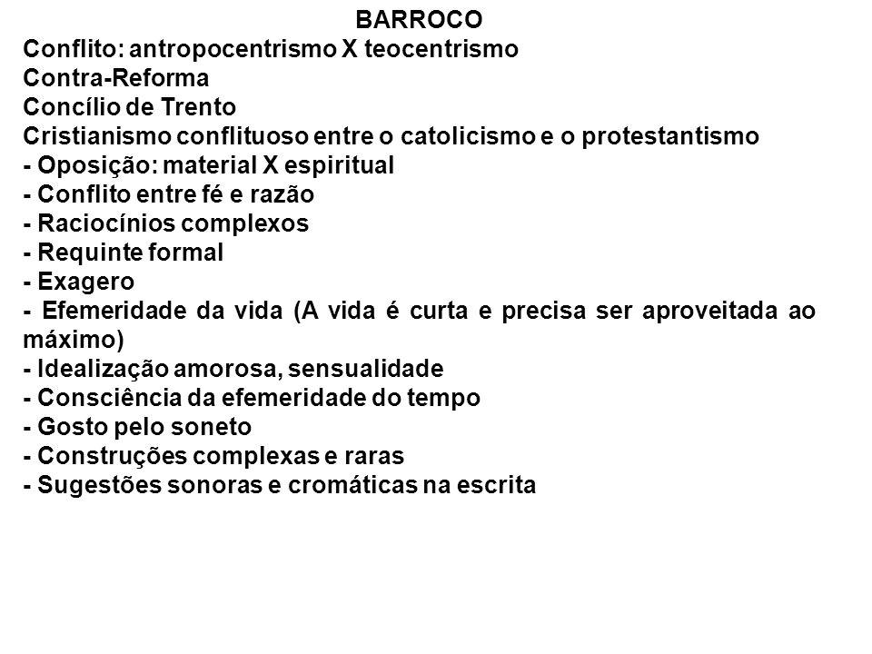 BARROCO Conflito: antropocentrismo X teocentrismo Contra-Reforma Concílio de Trento Cristianismo conflituoso entre o catolicismo e o protestantismo -