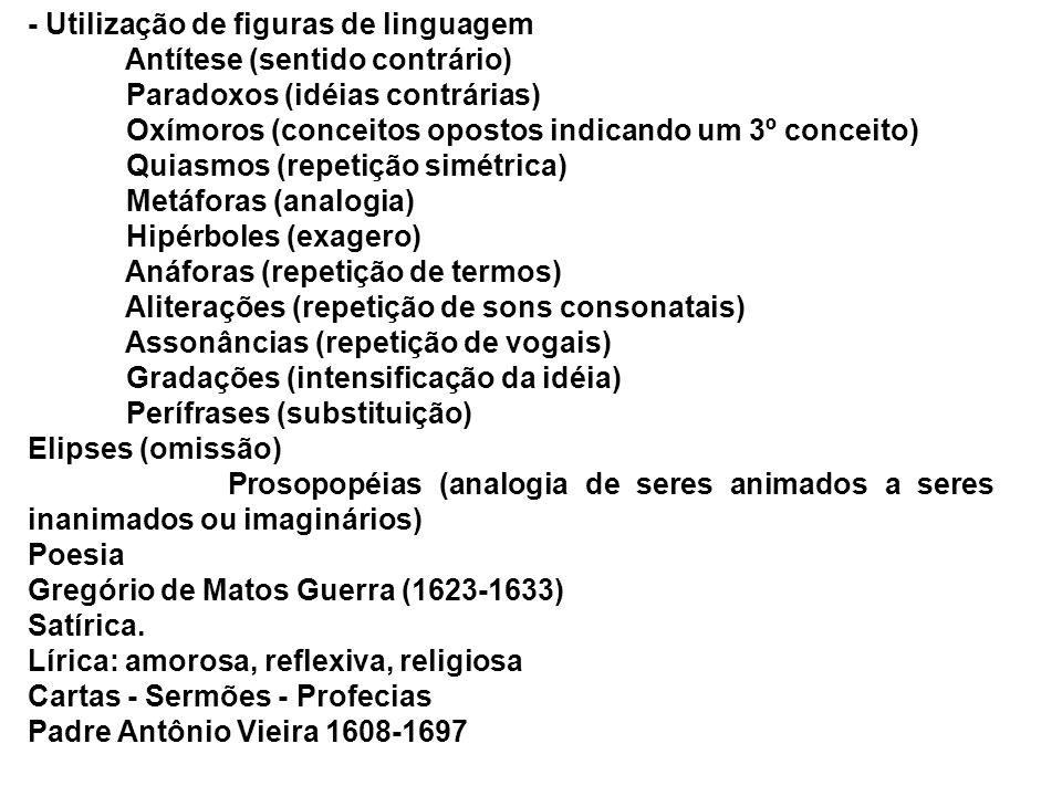- Utilização de figuras de linguagem Antítese (sentido contrário) Paradoxos (idéias contrárias) Oxímoros (conceitos opostos indicando um 3º conceito)