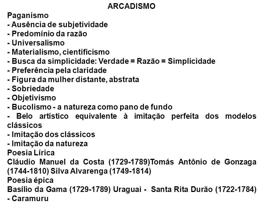 ARCADISMO Paganismo - Ausência de subjetividade - Predomínio da razão - Universalismo - Materialismo, cientificismo - Busca da simplicidade: Verdade =