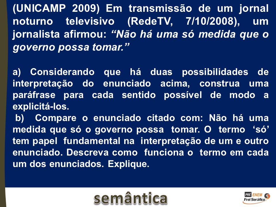 (UNICAMP 2009) Em transmissão de um jornal noturno televisivo (RedeTV, 7/10/2008), um jornalista afirmou: Não há uma só medida que o governo possa tom