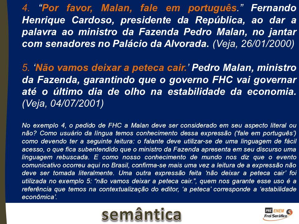 4. Por favor, Malan, fale em português. Fernando Henrique Cardoso, presidente da República, ao dar a palavra ao ministro da Fazenda Pedro Malan, no ja
