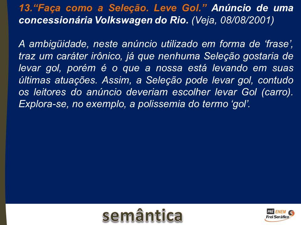 13.Faça como a Seleção. Leve Gol. Anúncio de uma concessionária Volkswagen do Rio. (Veja, 08/08/2001) A ambigüidade, neste anúncio utilizado em forma
