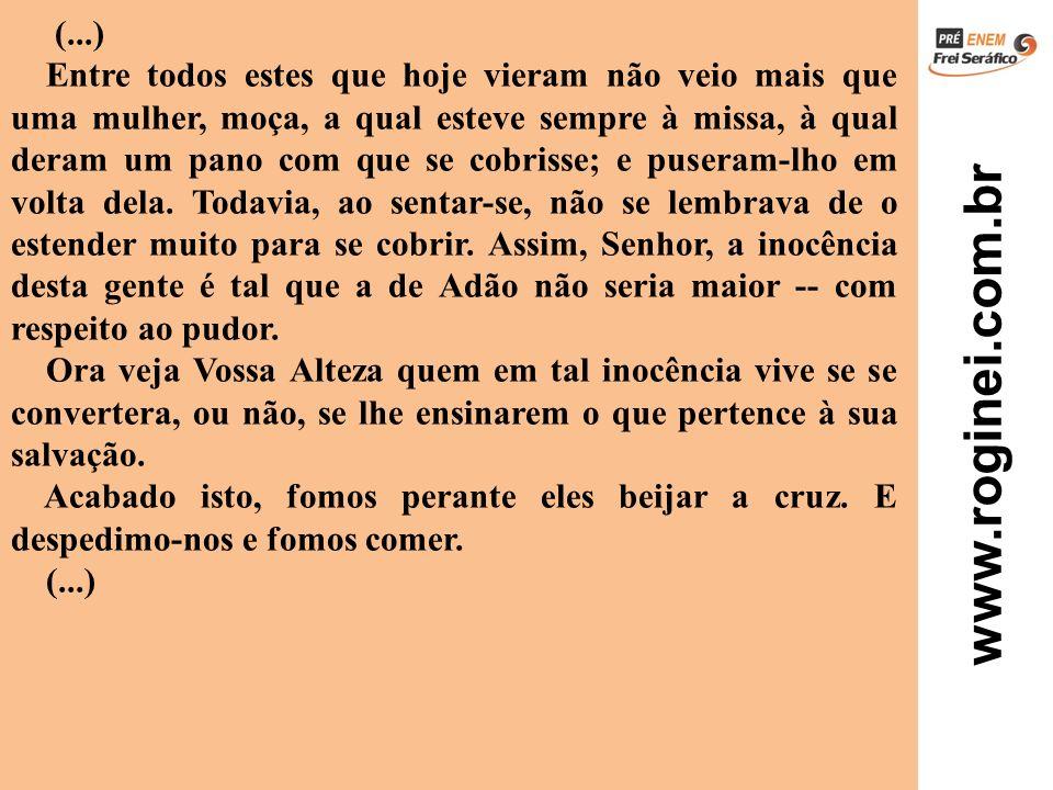 www.roginei.com.br (...) Entre todos estes que hoje vieram não veio mais que uma mulher, moça, a qual esteve sempre à missa, à qual deram um pano com