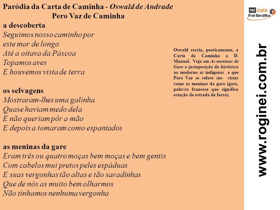 www.roginei.com.br Paródia da Carta de Caminha - Oswald de Andrade Pero Vaz de Caminha a descoberta Seguimos nosso caminho por este mar de longo Até a