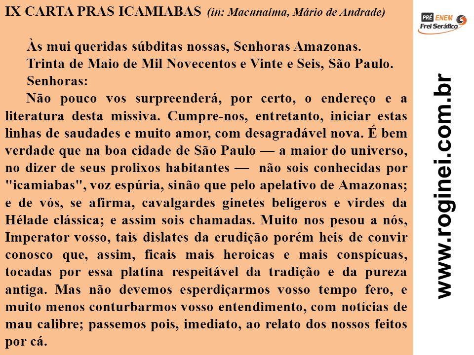www.roginei.com.br IX CARTA PRAS ICAMIABAS (in: Macunaíma, Mário de Andrade) Às mui queridas súbditas nossas, Senhoras Amazonas. Trinta de Maio de Mil