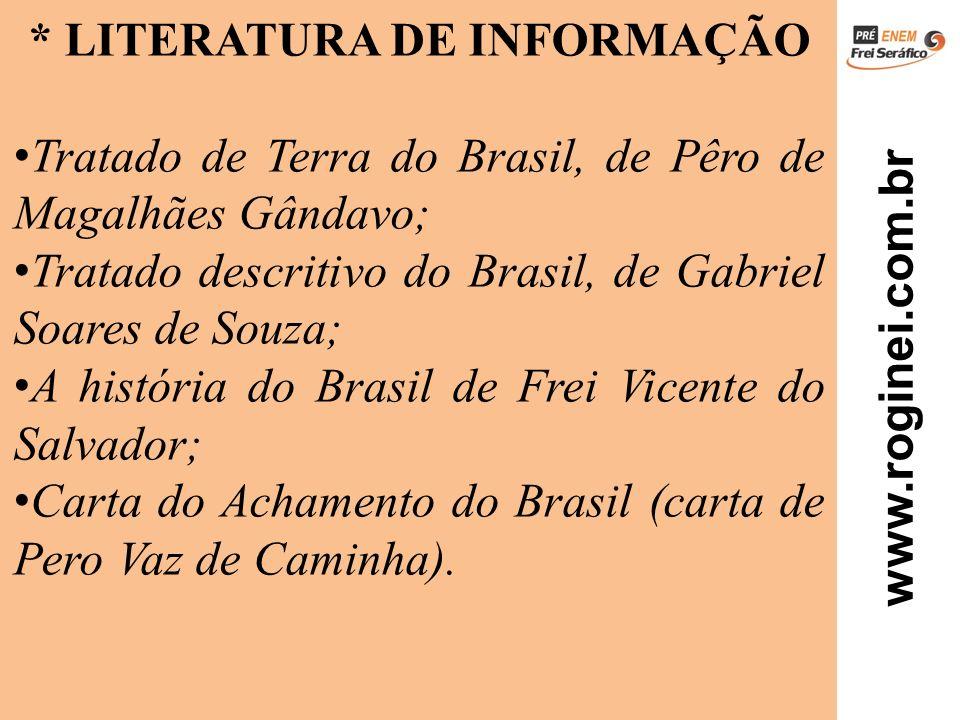 www.roginei.com.br * LITERATURA DE INFORMAÇÃO Tratado de Terra do Brasil, de Pêro de Magalhães Gândavo; Tratado descritivo do Brasil, de Gabriel Soare