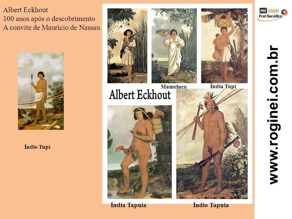 www.roginei.com.br Albert Eckhout 100 anos após o descobrimento A convite de Maurício de Nassau Índia Tapuia Índio Tapuia Índia Tupi Mameluco Índio Tu