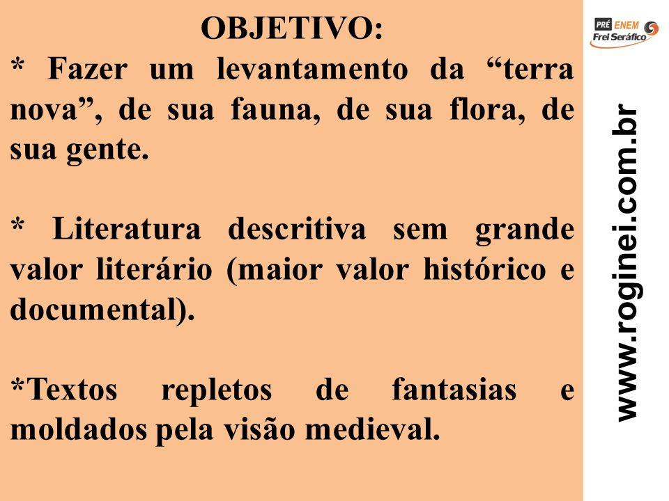 www.roginei.com.br OBJETIVO: * Fazer um levantamento da terra nova, de sua fauna, de sua flora, de sua gente. * Literatura descritiva sem grande valor