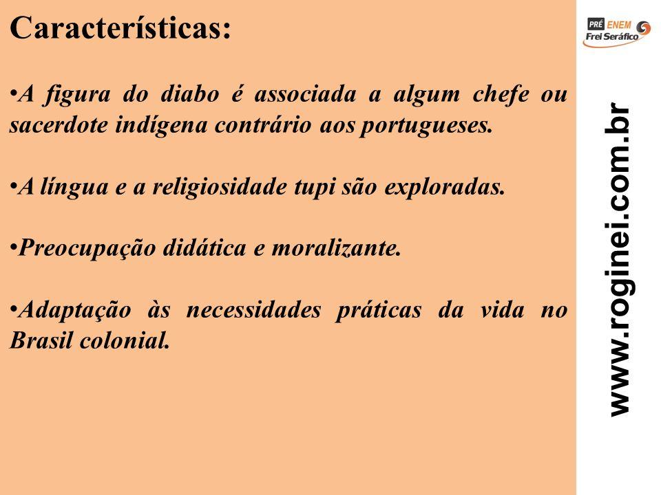 www.roginei.com.br Características: A figura do diabo é associada a algum chefe ou sacerdote indígena contrário aos portugueses. A língua e a religios