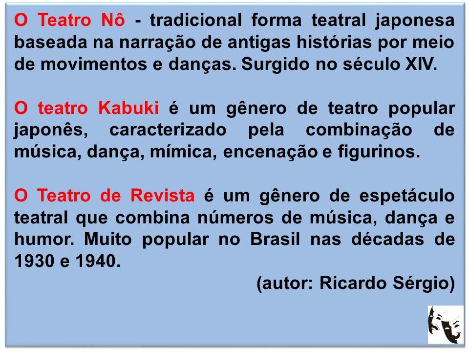 O Teatro Nô - tradicional forma teatral japonesa baseada na narração de antigas histórias por meio de movimentos e danças. Surgido no século XIV. O te