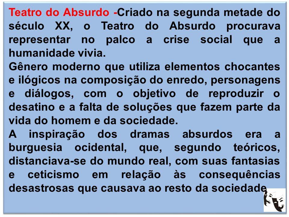 Teatro do Absurdo -Criado na segunda metade do século XX, o Teatro do Absurdo procurava representar no palco a crise social que a humanidade vivia. Gê