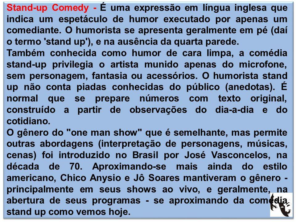 Stand-up Comedy - É uma expressão em língua inglesa que indica um espetáculo de humor executado por apenas um comediante. O humorista se apresenta ger