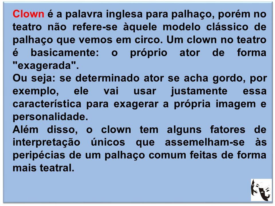 Clown é a palavra inglesa para palhaço, porém no teatro não refere-se àquele modelo clássico de palhaço que vemos em circo. Um clown no teatro é basic