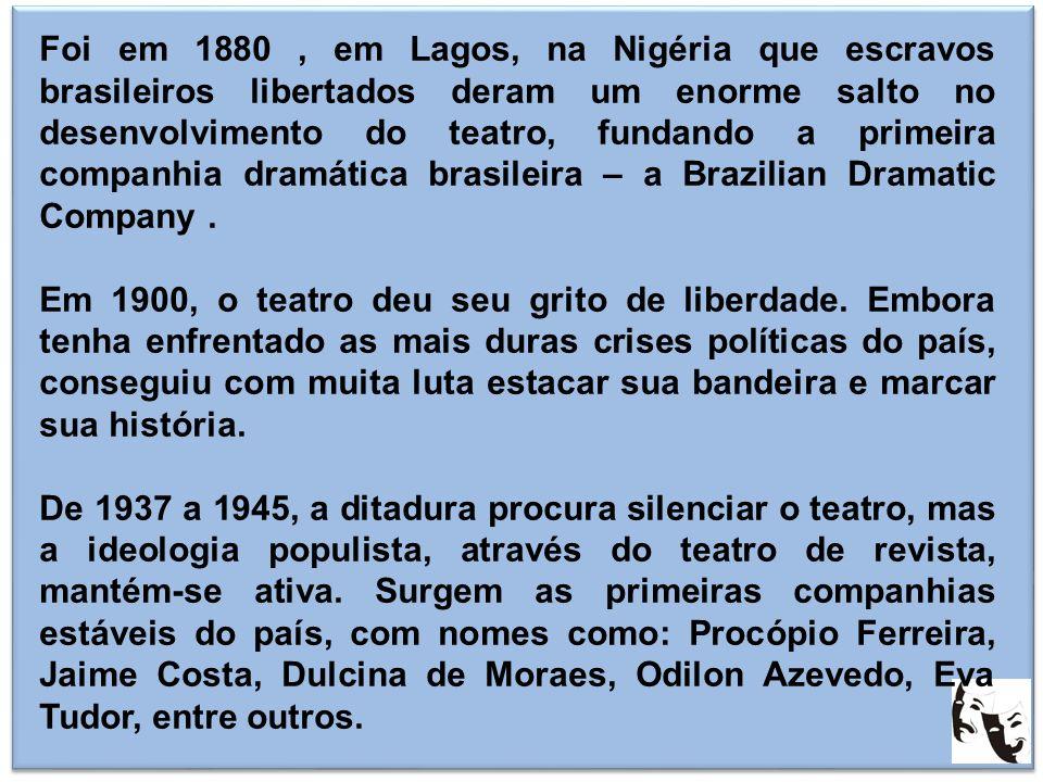 Foi em 1880, em Lagos, na Nigéria que escravos brasileiros libertados deram um enorme salto no desenvolvimento do teatro, fundando a primeira companhi