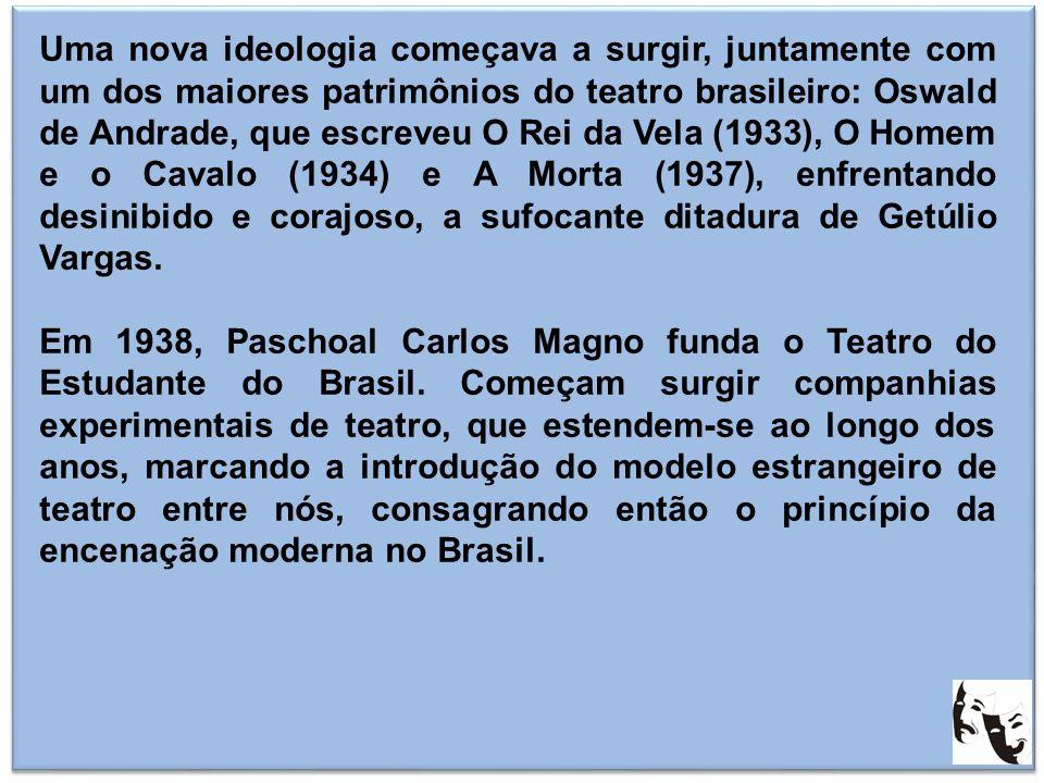 Uma nova ideologia começava a surgir, juntamente com um dos maiores patrimônios do teatro brasileiro: Oswald de Andrade, que escreveu O Rei da Vela (1