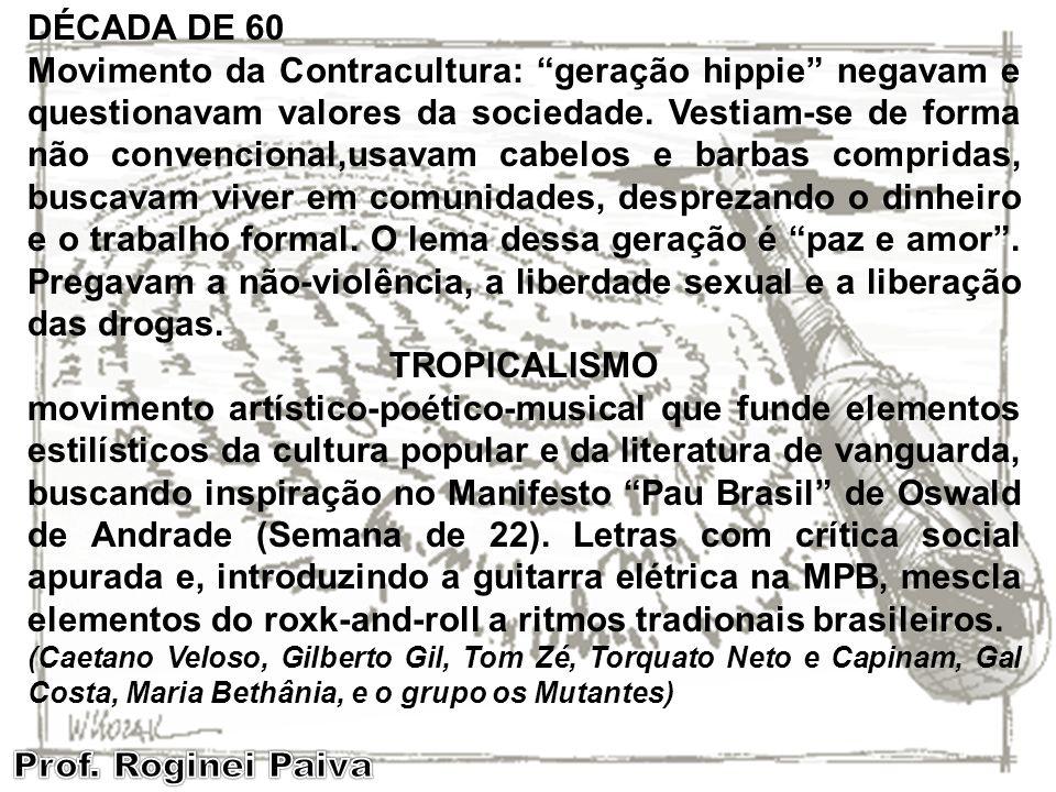 DÉCADA DE 60 Movimento da Contracultura: geração hippie negavam e questionavam valores da sociedade. Vestiam-se de forma não convencional,usavam cabel