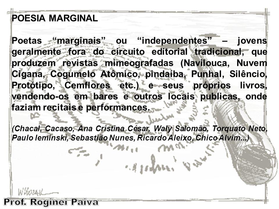 POESIA MARGINAL Poetas marginais ou independentes – jovens geralmente fora do circuito editorial tradicional, que produzem revistas mimeografadas (Nav