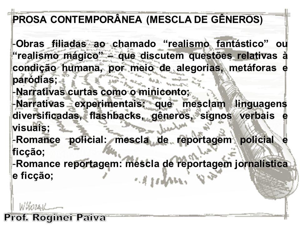 PROSA CONTEMPORÂNEA (MESCLA DE GÊNEROS) -Obras filiadas ao chamado realismo fantástico ou realismo mágico – que discutem questões relativas à condição