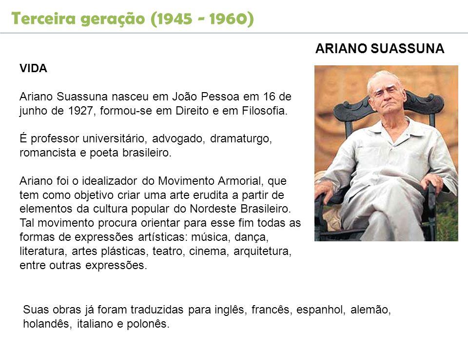 Terceira geração (1945 - 1960) ARIANO SUASSUNA VIDA Ariano Suassuna nasceu em João Pessoa em 16 de junho de 1927, formou-se em Direito e em Filosofia.