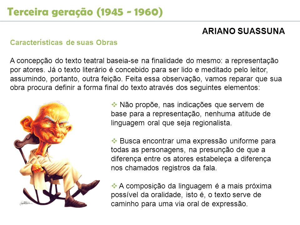 Terceira geração (1945 - 1960) ARIANO SUASSUNA Não propõe, nas indicações que servem de base para a representação, nenhuma atitude de linguagem oral q