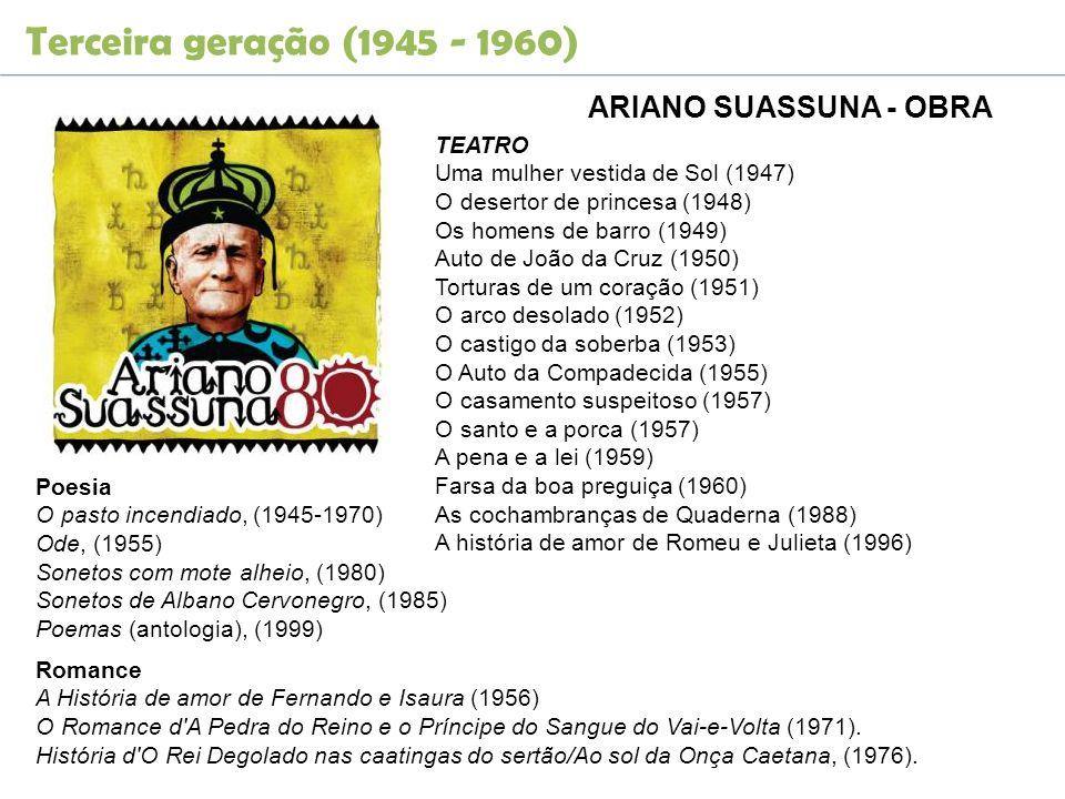 Terceira geração (1945 - 1960) ARIANO SUASSUNA - OBRA Romance A História de amor de Fernando e Isaura (1956) O Romance d'A Pedra do Reino e o Príncipe
