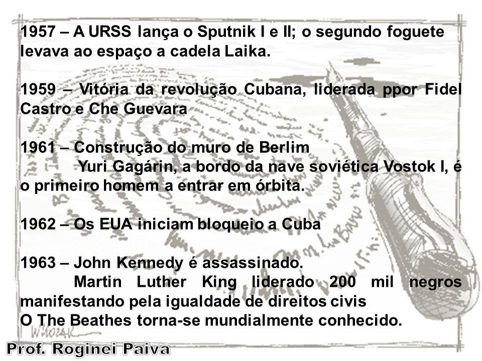 1957 – A URSS lança o Sputnik I e II; o segundo foguete levava ao espaço a cadela Laika. 1959 – Vitória da revolução Cubana, liderada ppor Fidel Castr