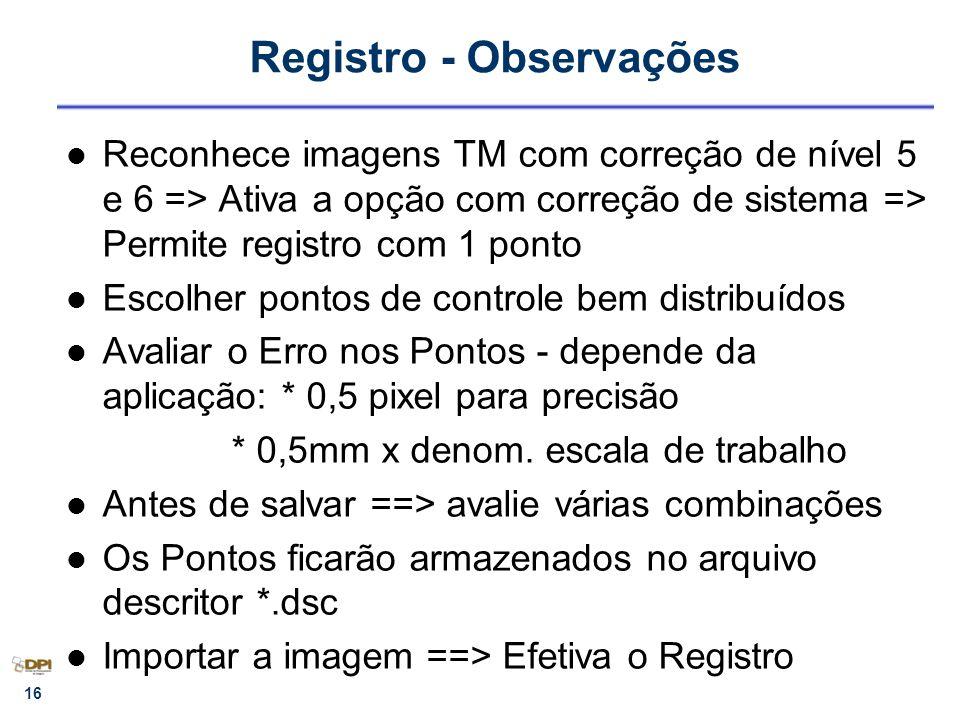 16 Registro - Observações Reconhece imagens TM com correção de nível 5 e 6 => Ativa a opção com correção de sistema => Permite registro com 1 ponto Es